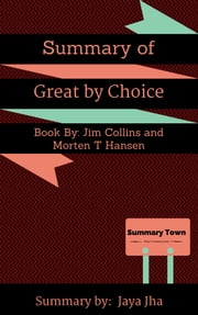 Summary of Great by Choice - Book By: Jim Collins and Morten T Hansen ebook by Jaya Jha