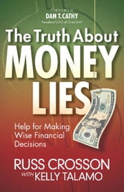 The Truth About Money Lies - Help for Making Wise Financial Decisions ebook by Russ Crosson,Kelly Talamo