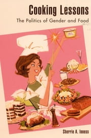 Cooking Lessons - The Politics of Gender and Food ebook by