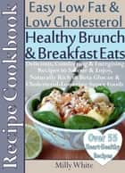 Healthy Brunch & Breakfast Eats Low Fat & Low Cholesterol Recipe Cookbook 55+ Heart Healthy Recipes - Health, Nutrition & Dieting Recipes Collection, #2 ebook by Milly White