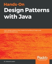 Hands-On Design Patterns with Java - Learn design patterns that enable the building of large-scale software architectures ebook by Dr. Edward Lavieri