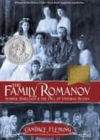 The Family Romanov: Murder, Rebellion, and the Fall of Imperial Russia ebook by Candace Fleming