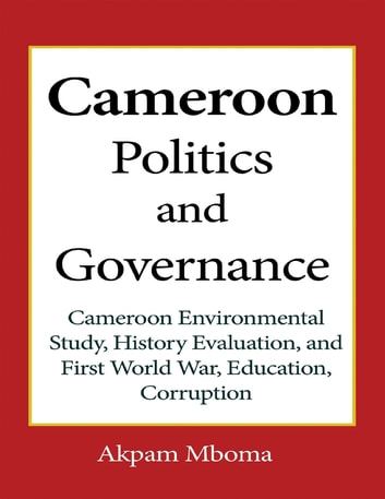 Cameroon Politics and Governance ebook by Akpam Mboma