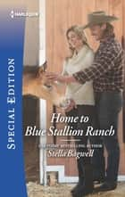 Home to Blue Stallion Ranch ebook by Stella Bagwell