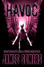 HAVOC (Descendants Saga: Crisis Sequence Book 3) ebook by James Somers