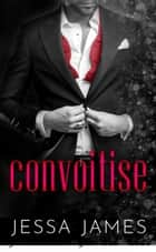 Convoitise ebook by Jessa James