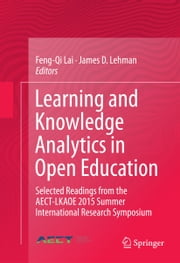 Learning and Knowledge Analytics in Open Education - Selected Readings from the AECT-LKAOE 2015 Summer International Research Symposium ebook by Feng-Qi Lai,James D. Lehman