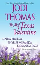 Be My Texas Valentine ebook by Jodi Thomas, Linda Broday, Phyliss Miranda,...