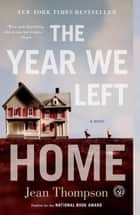 The Year We Left Home - A Novel ebook by Jean Thompson