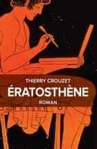 Ératosthène ebook by Thierry Crouzet