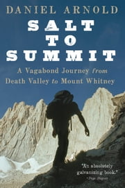 Salt to Summit - A Vagabond Journey from Death Valley to Mount Whitney ebook by Daniel Arnold