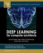 Deep Learning for Computer Architects ebook by Brandon Reagen, Robert Adolf, Paul Whatmough,...