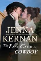 The Last Cahill Cowboy - Trail Blazers Western Historical Romance ebook by Jenna Kernan