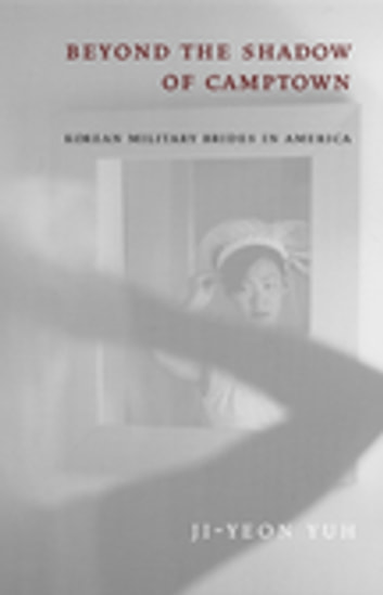 Beyond the Shadow of Camptown - Korean Military Brides in America eBook by Ji-Yeon Yuh