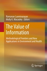 The Value of Information - Methodological Frontiers and New Applications in Environment and Health ebook by Ramanan Laxminarayan,Molly K. Macauley