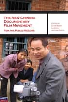 The New Chinese Documentary Film Movement - For the Public Record ebook by Chris Berry, Lu Xinyu, Lisa Rofel