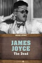 The Dead - Short Story ebook by James Joyce