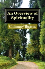 An Overview of Spirituality ebook by Chinmoy Biswas
