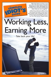 The Complete Idiot's Guide to Working Less, Earning More ebook by Jeff Cohen