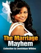 The Marriage Mayhem Collection ebook by Dominique Wilkins
