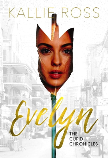 Evelyn: A Cupid Chronicles Novella - The Cupid Chronicles ebook by Kallie Ross