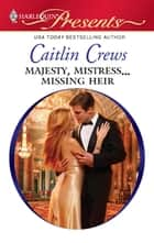 Majesty, Mistress...Missing Heir ebook by Caitlin Crews