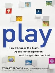 Play - How it Shapes the Brain, Opens the Imagination, and Invigorates the Soul ebook by Christopher Vaughan, Stuart Brown, M.D.