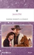 Maddie Inherits A Cowboy ebook by Jeannie Watt