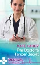 The Doctor's Tender Secret (Mills & Boon Medical) (London City General, Book 1) ebook by Kate Hardy