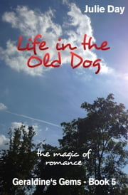 Life in the Old Dog ebook by Julie Day