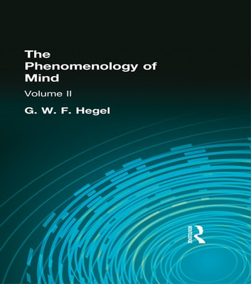 The Phenomenology of Mind - Volume II eBook by Hegel, G W F