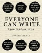 Everyone Can Write - A guide to get you started ebook by