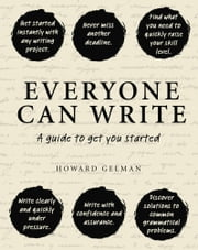 Everyone Can Write - A guide to get you started ebook by Gelman, Howard