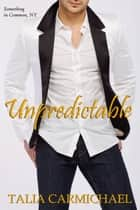 Unpredictable - Something in Common, NY, #2 ebook by Talia Carmichael