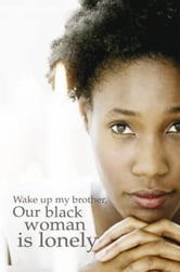 Wake up my brother, Our black woman is lonely ebook by OLDE SKOL