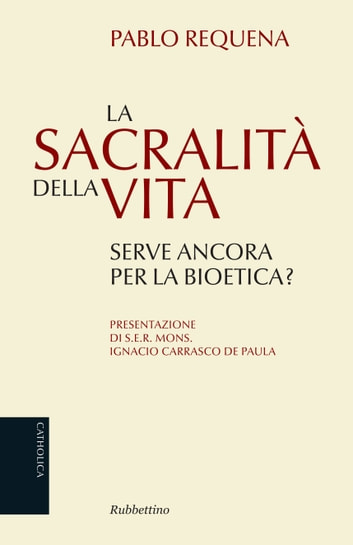 La sacralità della vita - Serve ancora per la bioetica? ebook by Pablo Requena,Ignacio Carrasco De Paula