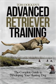 Tom Dokken's Advanced Retriever Training ebook by Tom Dokken