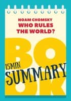 "15 min Book Summary of Noam Chomsky's Book ""Who Rules the World?"" - The 15' Book Summaries Series, #7 ebook by Great Books & Coffee"