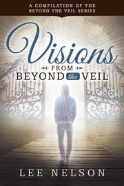 Visions from Beyond the Veil ebook by Lee Nelson