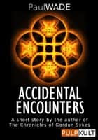 Accidental Encounters ebook by Paul WADE