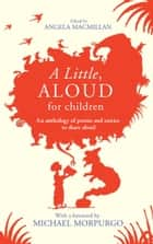 A Little, Aloud, for Children eBook by Angela Macmillan, Michael Morpurgo, Angela Macmillan