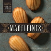 Madeleines - Elegant French Tea Cakes to Bake and Share ebook by Barbara Feldman Morse