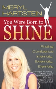 You Were Born To Shine - Finding Confidence Internally, Externally, Eternally ebook by Meryl Hartstein