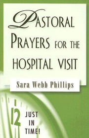 Just in Time! Pastoral Prayers for the Hospital Visit ebook by Sara Webb Phillips