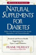 Natural Supplements for Diabetes - Practical and Proven Health Suggestions for Types 1 and 2 Diabetes ebook by Frank Murray, Len Saputo, MD