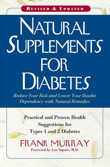 Natural Supplements for Diabetes - Practical and Proven Health Suggestions for Types 1 and 2 Diabetes ebook by Frank Murray