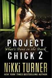 Project Chick II: What's Done in the Dark ebook by Nikki Turner