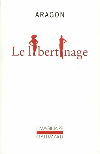 Le Libertinage ebook by Louis Aragon