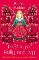 The Story of Holly and Ivy ebook by Rumer Godden, Christian Birmingham