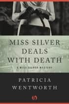 Miss Silver Deals with Death ebook by Patricia Wentworth